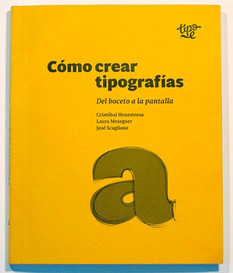 Cristóbal Henestrosa, Laura Meseguer i José Scaglione. Cómo crear tipografías. Tipo e.